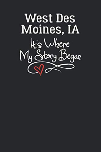 West Des Moines, IA It's Where My Story Began: 6x9 West Des Moines, IA Notebook Hometown Journal from City of Birth]()