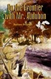 On the Frontier with Mr. Audubon, Barbara Brenner, 0613129318