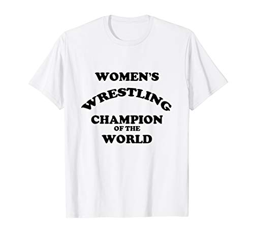 - Women's Wrestling Champion of the World | Funny T-shirt