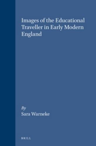 Images of the Educational Traveller in Early Modern England (Brill's Studies in Intellectual History)