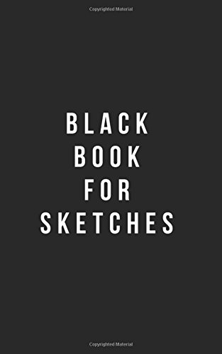 Read Online Black Book For Sketches: Plain Black Unlined Journal, For Notes, Drawing, & more - (Classic Sketchbook Journal)   ,for Notes,sketches pdf