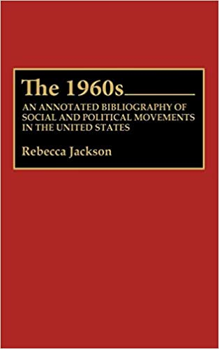 The 1960s An Annotated Bibliography Of Social And Political Movements In United States Bibliographies Indexes American History Hardcover