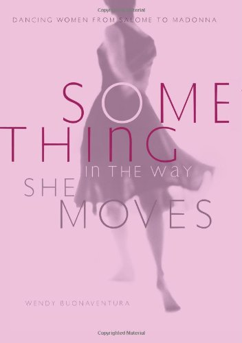 Something In The Way She Moves: Dancing Women From Salome To Madonna (Madonna Best Dance Moves)
