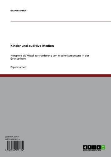 Download Kinder und auditive Medien: Hörspiele als Mittel zur Förderung von Medienkompetenz in der Grundschule (German Edition) Pdf