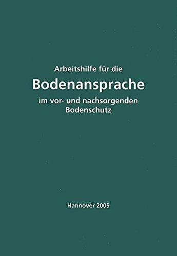 Arbeitshilfe für die Bodenansprache im vor- und nachsorgenden Bodenschutz - Auszug aus der Bodenkundlichen Kartieranleitung KA 5 (Monographien von BGR und LBEG)