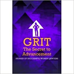 the Secret to Advancement Grit Stories of Successful women Lawyers