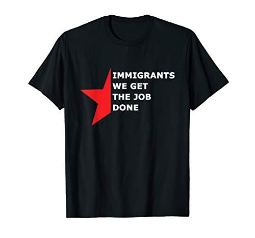 Immigrants We Get The Job Done T Shirt (Hamilton Immigrants We Get The Job Done)