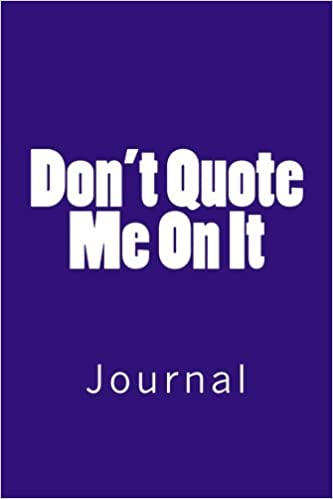 "«Don't Quote Me On It: Journal, 150 Lined Pages, Softcover, 6"" X 9""»: FB2 PDF 978-1987572513"