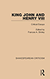 King John and Henry VIII: Critical Essays: Volume 3 (Shakespearean Criticism)