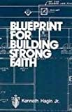 Blueprint for Building Strong Faith, Kenneth W. Hagin, 0892767049