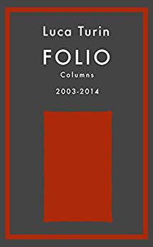 Folio Columns 2003-2014 by [Turin, Luca]