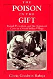 The Poison in the Gift : Ritual, Prestation, and the Dominant Caste in a North Indian Village, Raheja, Gloria G., 0226707288