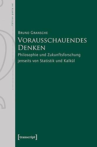 Vorausschauendes Denken: Philosophie und Zukunftsforschung jenseits von Statistik und Kalkül (Edition panta rei)