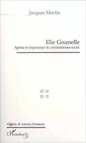 Livre gratuits en ligne Elie Gounelle, apôtre et inspirateur du christianisme social pdf epub
