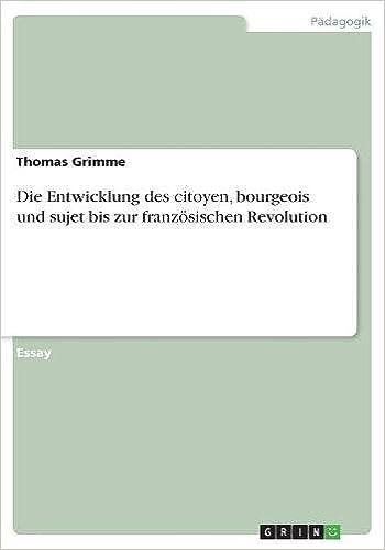 Die Entwicklung des citoyen, bourgeois und sujet bis zur französischen Revolution (German Edition): Thomas Grimme: 9783656658696: Amazon.com: Books