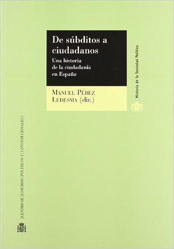 De súbditos a ciudadanos.: Una historia de la ciudadanía en España Historia de la Sociedad Política: Amazon.es: VV.AA., Pérez Ledesma, Manuel: Libros