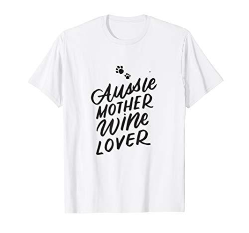 Aussie Mom Dog Mother Wine Lover Shirt Australian Shepherd (Best Australian Wine Under $20)