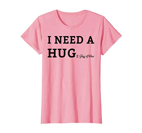 Womens I Need A HUGe Glass of Wine T-Shirt for Wine - Glasses Need
