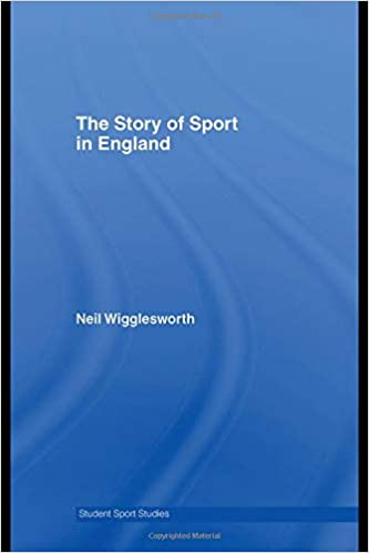 The Story of Sport in England (Student Sport Studies)