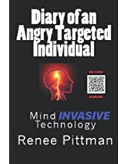 Diary of an Angry Targeted Individual: Mind Invasive Technology