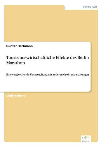 Tourismuswirtschaftliche Effekte des Berlin Marathon Eine vergleichende Untersuchung mit anderen Großveranstaltungen  [Hartmann, Günter] (Tapa Blanda)