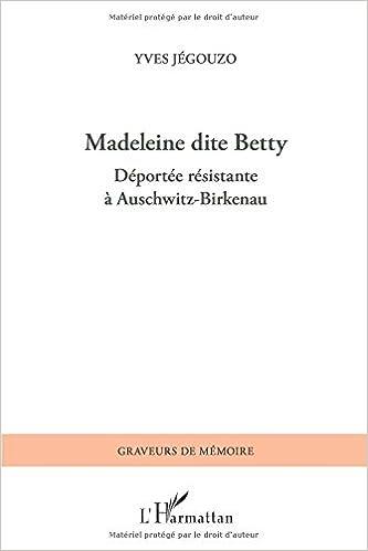 Téléchargement Madeleine dite betty deportee resistante a auschwitz birkenau pdf, epub ebook