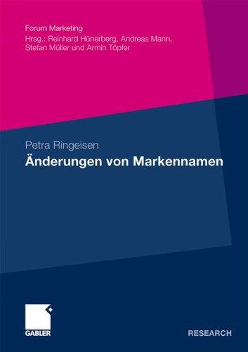Änderungen von Markennamen: Eine theoretische und empirische Analyse ausgewählter Erscheinungsformen aus Konsumentensicht (Forum Marketing) (German Edition)