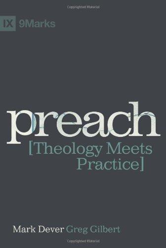 Preach: Theology Meets Practice by Mark Dever, Greg Gilbert (2012)