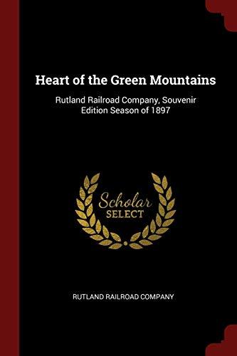 Heart of the Green Mountains: Rutland Railroad Company, Souvenir Edition Season of 1897 (The Rutland Railroad)