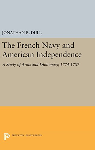 The French Navy and American Independence – A Study of Arms and Diplomacy, 1774–1787