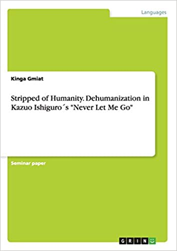 Stripped of Humanity. Dehumanization in Kazuo Ishiguros 'Never Let Me Go'