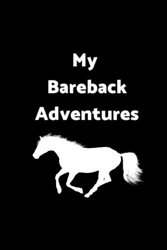 My Bareback Adventures: 6 x 9 - 120 pages  - Wide Ruled Lined Journal Diary Notebook for the Horse Enthusiast