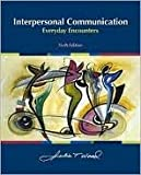 Interpersonal Communication: Everyday Encounters 6th (sixth) edition Text Only