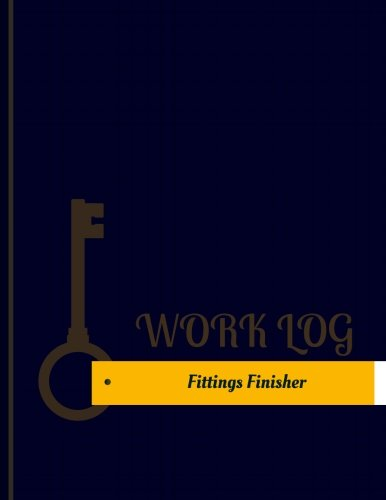 Fittings Finisher Work Log: Work Journal, Work Diary, Log - 131 pages, 8.5 x 11 inches (Key Work Logs/Work Log)