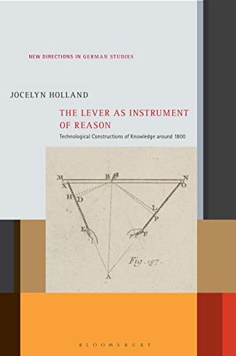 Direction Instrument - The Lever as Instrument of Reason: Technological Constructions of Knowledge around 1800 (New Directions in German Studies)
