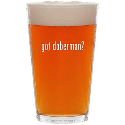 got doberman? - 16oz All Purpose Pint Beer Glass
