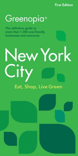 Greenopia, New York City: The Definitive Guide to More Than 1,300 Eco-Friendly Businesses and Resources (Greenopia series)
