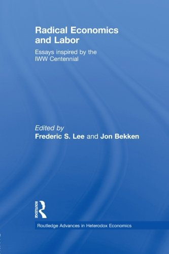 Radical Economics and Labour: Essays inspired by the IWW Centennial (Routledge Advances in Heterodox Economics)