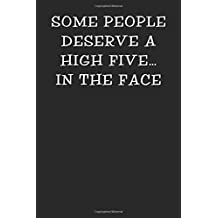 Some People Deserve a High Five… in the Face: Notebook Journal