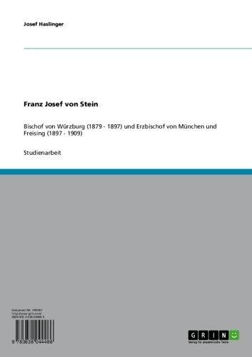 - Franz Josef von Stein: Bischof von Würzburg (1879 - 1897) und Erzbischof von München und Freising (1897 - 1909) (German Edition)