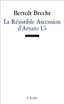 La résistible ascension d'Arturo Ui  par Brecht