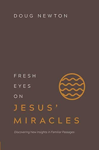 Fresh Eyes on Jesus' Miracles: Discovering New Insights in Familiar Passages -