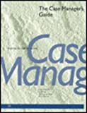 The Case Manager's Guide : Acquiring the Skills for Success, Easterling, Alice and Avie, Judith Ann, 1556481489