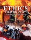 Ethics for Public Safety : Ethical and Moral Decision Making, Lofthouse, Carl and Peterson, Morgan, 0757575447