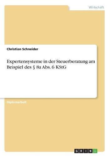 Expertensysteme in der Steuerberatung am Beispiel des § 8a Abs. 6 KStG (German Edition) PDF
