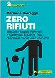 Image de Zero rifiuti. Manuale di pratiche individuali e collettive per prevenire i rifiuti, cambiare la propria vita e l'economia