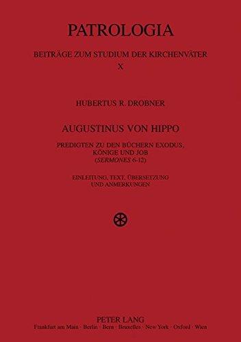 Augustinus von Hippo: Predigten zu den Büchern Exodus, Könige und Job (''Sermones </I>6-12)- Einleitung, Text, Übersetzung und Anmerkungen (Patrologia ... Studium der Kirchenväter) (German Edition)