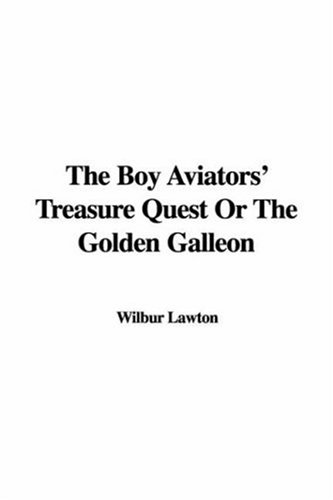 Download The Boy Aviators' Treasure Quest or the Golden Galleon pdf epub