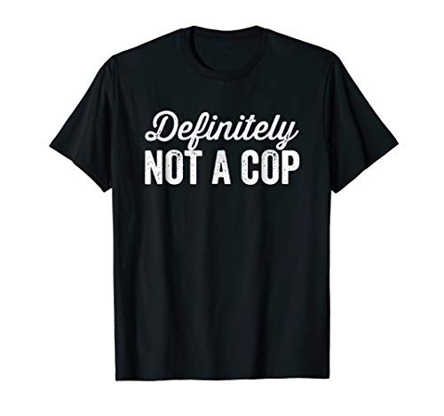 Definitely Not A Cop Shirt Halloween Costume Humor (Dark)]()