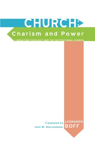 Church: Charism and Power: Liberation Theology and the Institutional Church